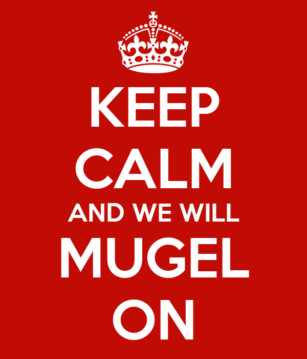 KEEP CALM AND WE WILL MUGEL ON