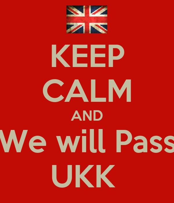 KEEP CALM AND We will Pass UKK