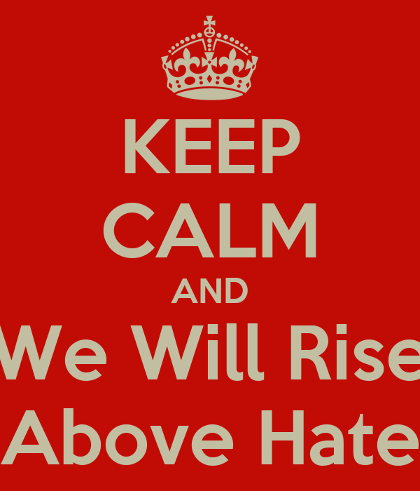 KEEP CALM AND We Will Rise Above Hate