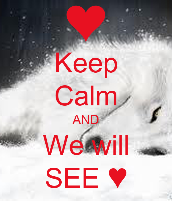 Keep Calm AND We will SEE ♥