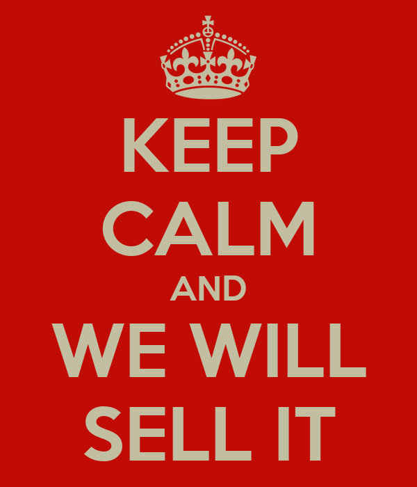 KEEP CALM AND WE WILL SELL IT