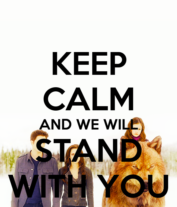 KEEP CALM AND WE WILL STAND WITH YOU