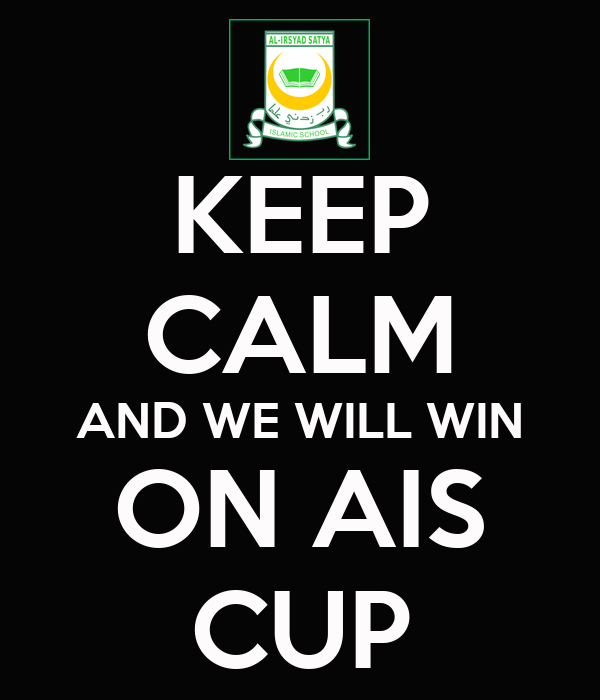 KEEP CALM AND WE WILL WIN ON AIS CUP