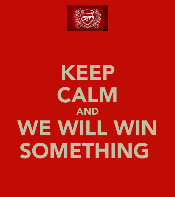 KEEP CALM AND WE WILL WIN SOMETHING