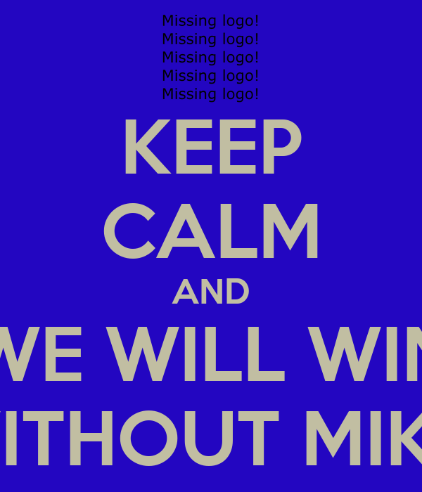 KEEP CALM AND WE WILL WIN WITHOUT MIKA