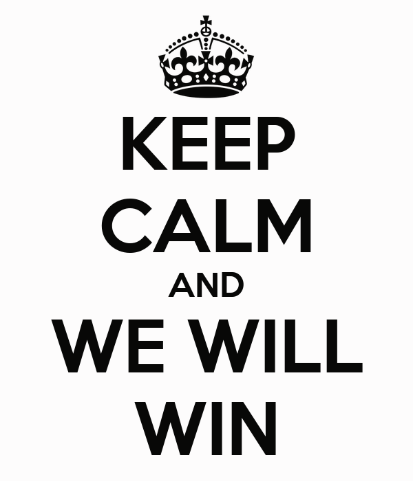KEEP CALM AND WE WILL WIN