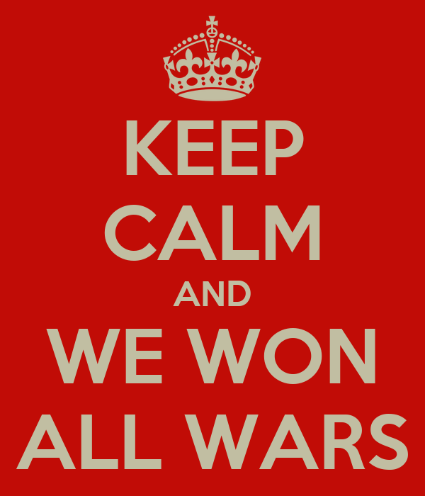 KEEP CALM AND WE WON ALL WARS