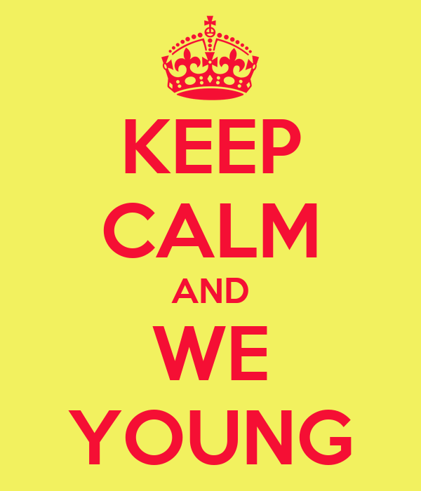 KEEP CALM AND WE YOUNG