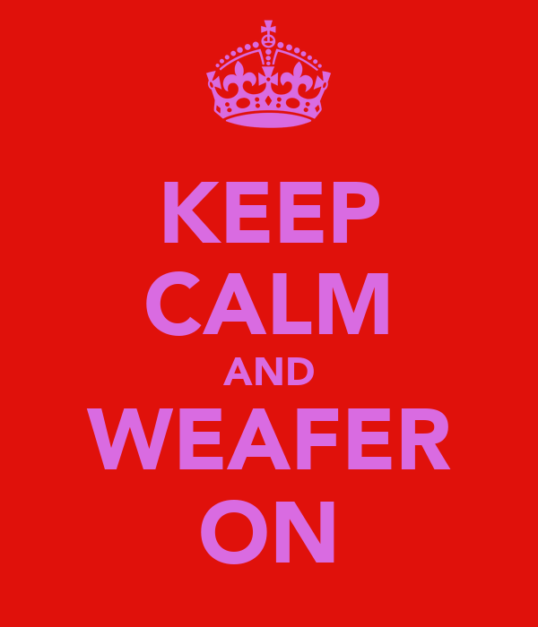 KEEP CALM AND WEAFER ON