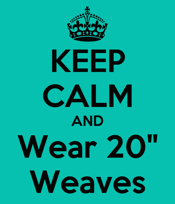 "KEEP CALM AND Wear 20"" Weaves"
