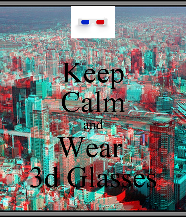 Keep Calm and Wear  3d Glasses