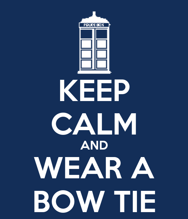 KEEP CALM AND WEAR A BOW TIE
