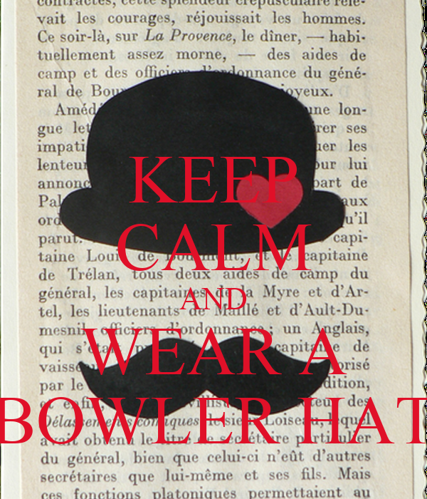 KEEP CALM AND WEAR A BOWLER HAT