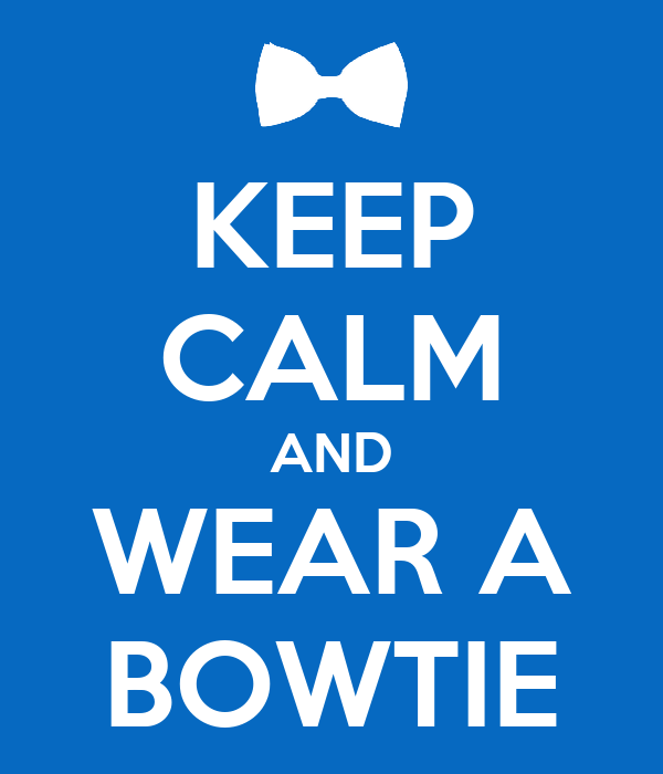 KEEP CALM AND WEAR A BOWTIE