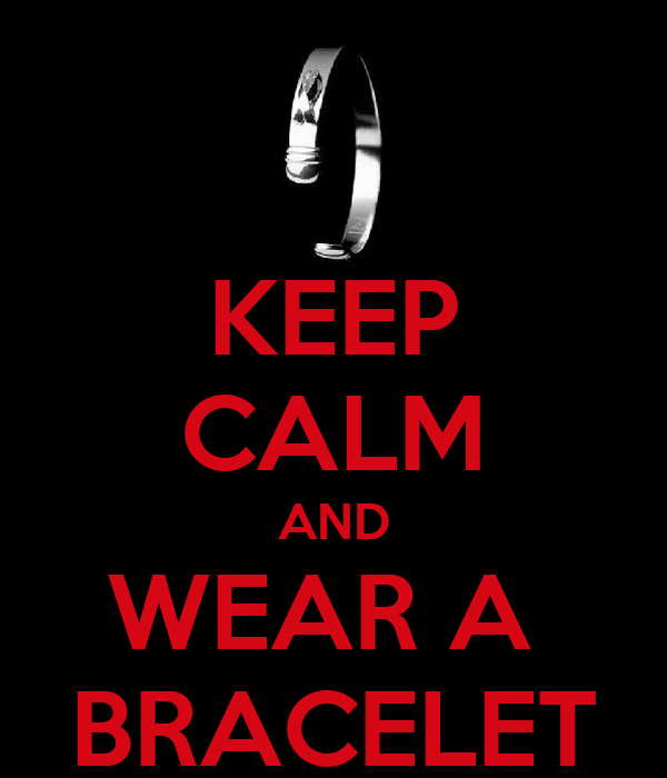 KEEP CALM AND WEAR A  BRACELET