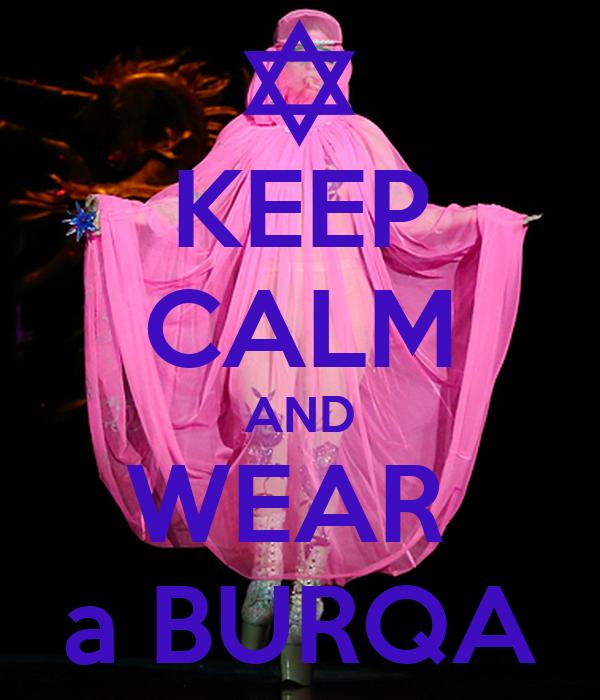 KEEP CALM AND WEAR  a BURQA