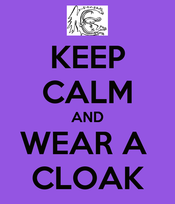 KEEP CALM AND WEAR A  CLOAK