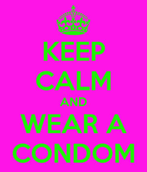 KEEP CALM AND WEAR A CONDOM
