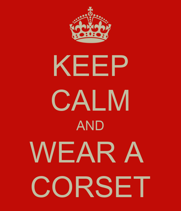 KEEP CALM AND WEAR A  CORSET