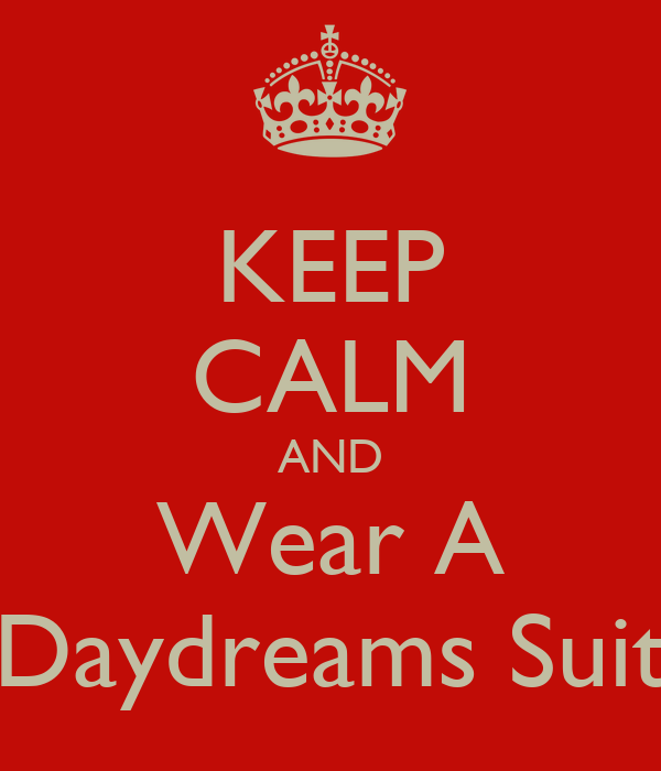 KEEP CALM AND Wear A Daydreams Suit