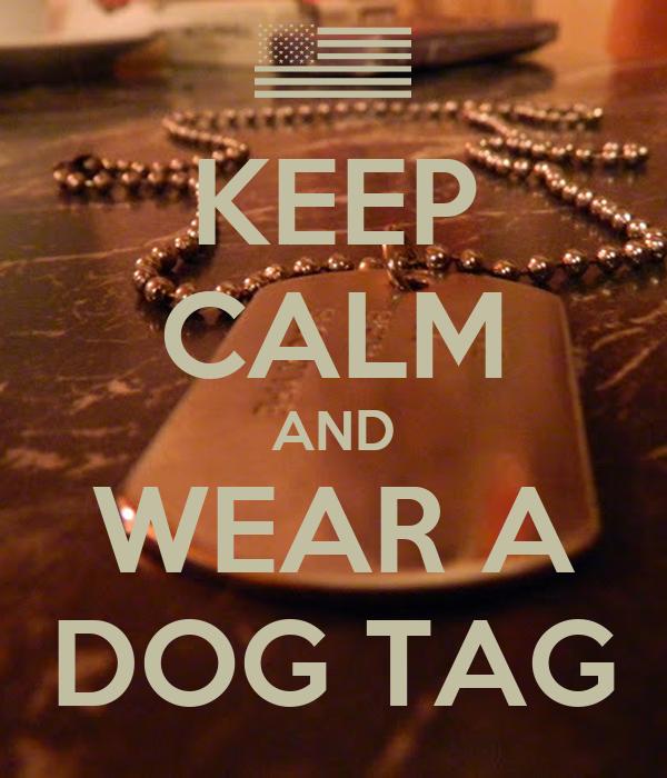 KEEP CALM AND WEAR A DOG TAG