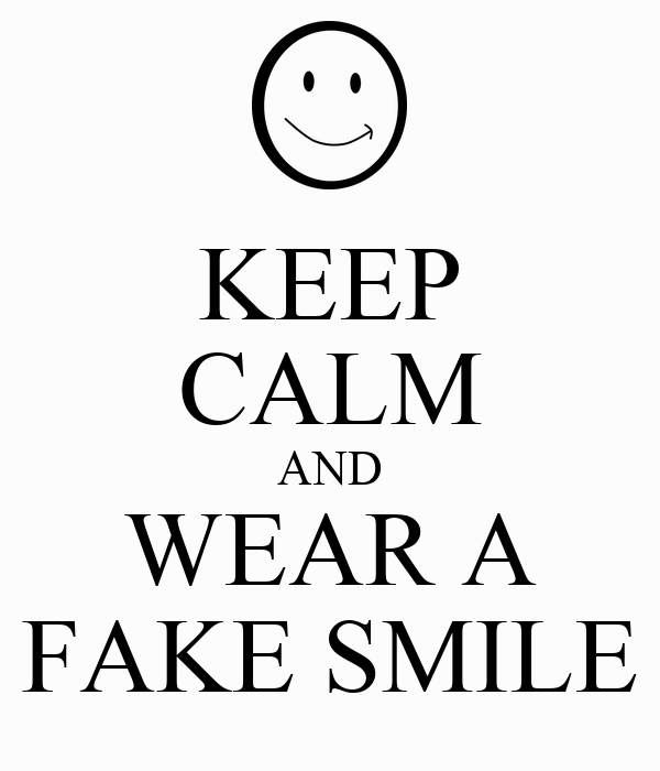 KEEP CALM AND WEAR A FAKE SMILE