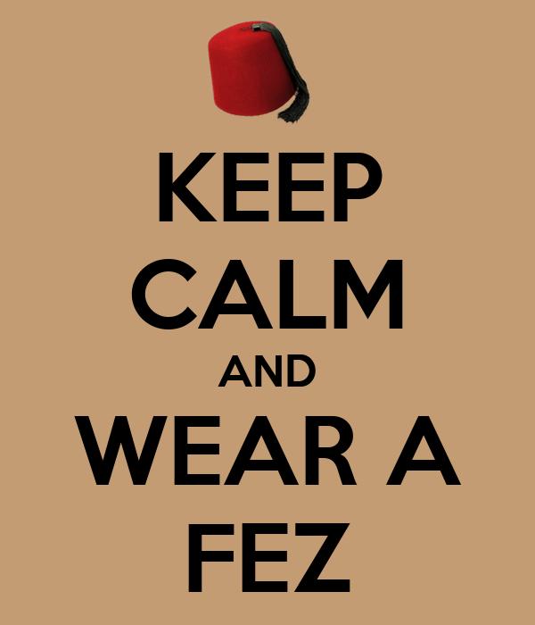 KEEP CALM AND WEAR A FEZ