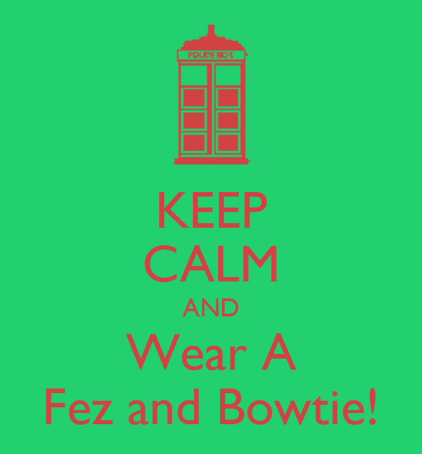 KEEP CALM AND Wear A Fez and Bowtie!