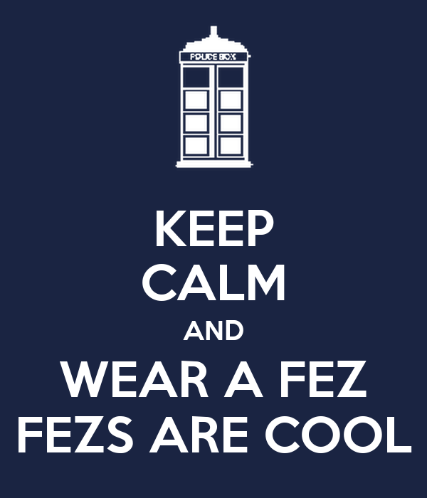 KEEP CALM AND WEAR A FEZ FEZS ARE COOL