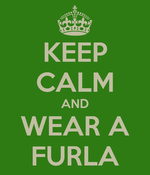 KEEP CALM AND WEAR A FURLA
