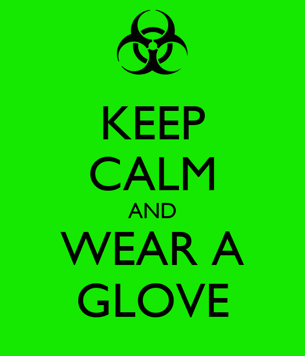 KEEP CALM AND WEAR A GLOVE