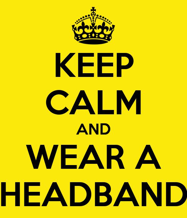 KEEP CALM AND WEAR A HEADBAND