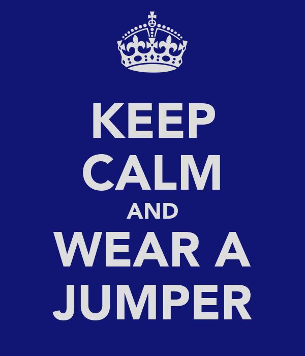KEEP CALM AND WEAR A JUMPER