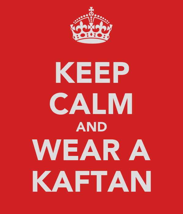 KEEP CALM AND WEAR A KAFTAN