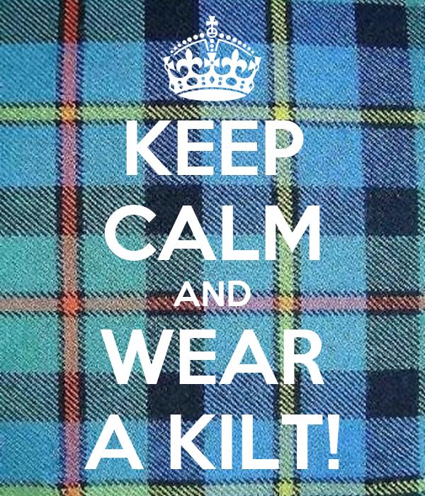KEEP CALM AND WEAR A KILT!