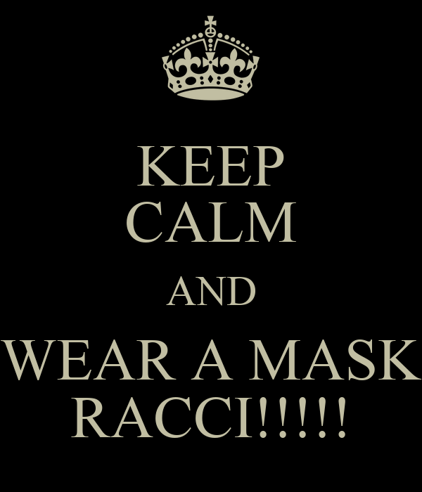 KEEP CALM AND WEAR A MASK RACCI!!!!!