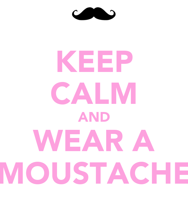 KEEP CALM AND WEAR A MOUSTACHE