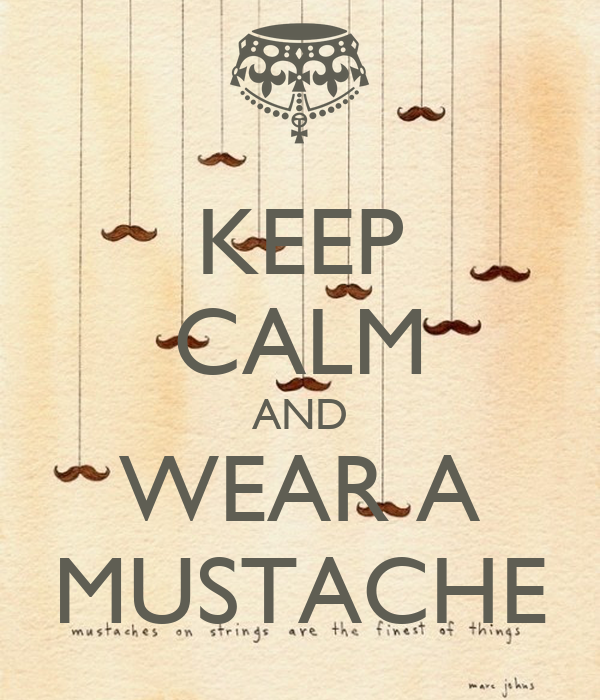 KEEP CALM AND WEAR A MUSTACHE