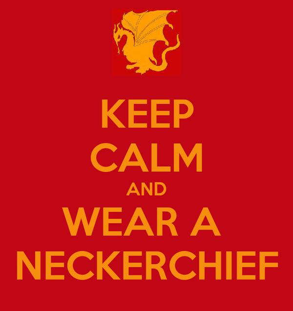 KEEP CALM AND WEAR A  NECKERCHIEF