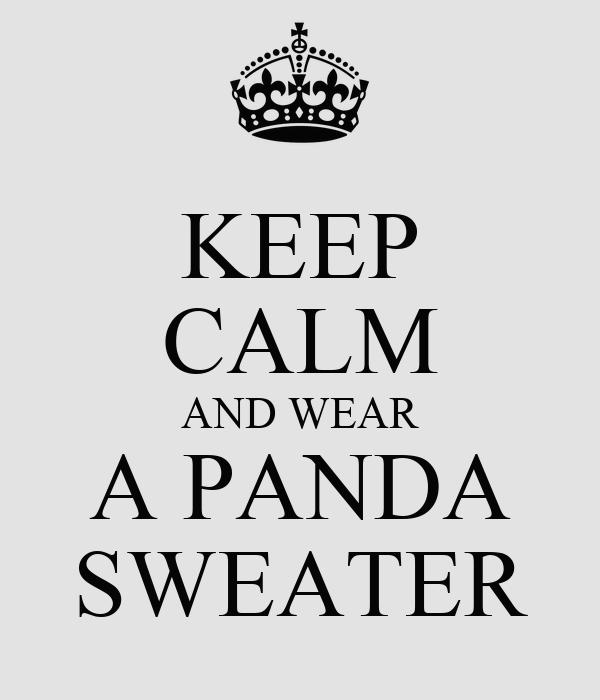 KEEP CALM AND WEAR A PANDA SWEATER