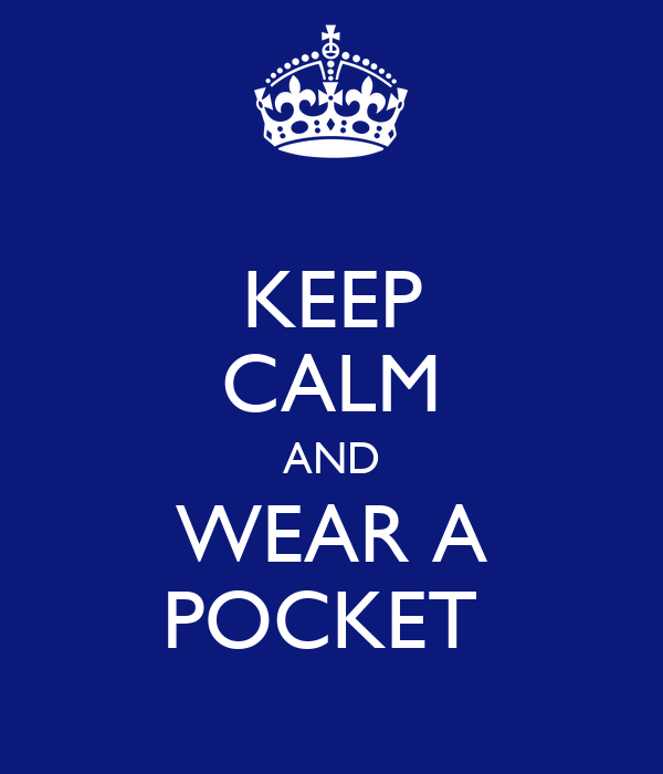 KEEP CALM AND WEAR A POCKET