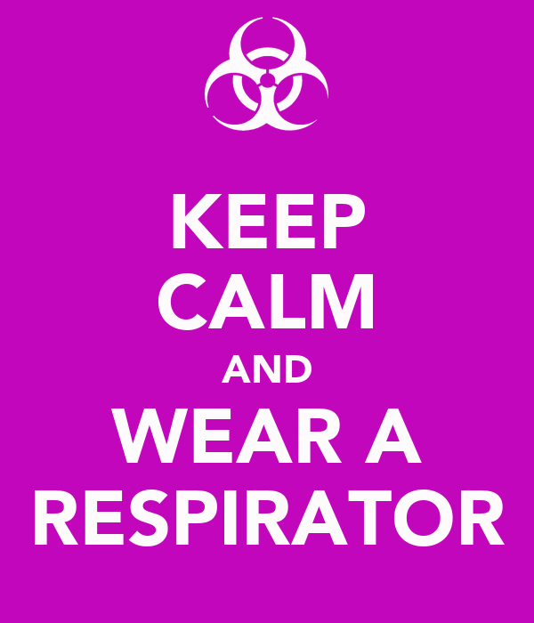 KEEP CALM AND WEAR A RESPIRATOR