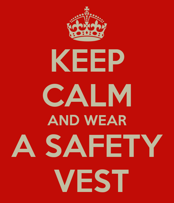 KEEP CALM AND WEAR A SAFETY  VEST