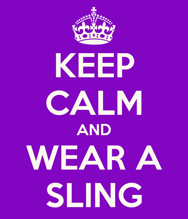 KEEP CALM AND WEAR A SLING