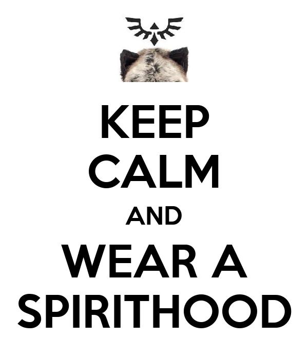 KEEP CALM AND WEAR A SPIRITHOOD