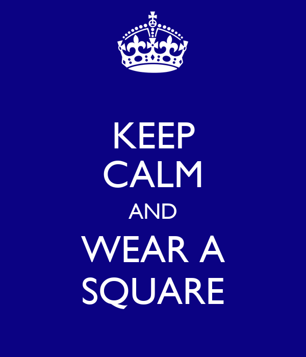 KEEP CALM AND WEAR A SQUARE