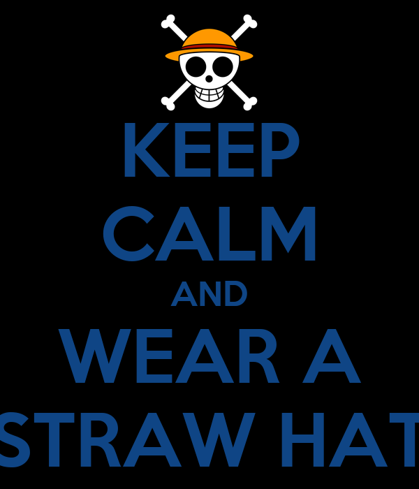 KEEP CALM AND WEAR A STRAW HAT