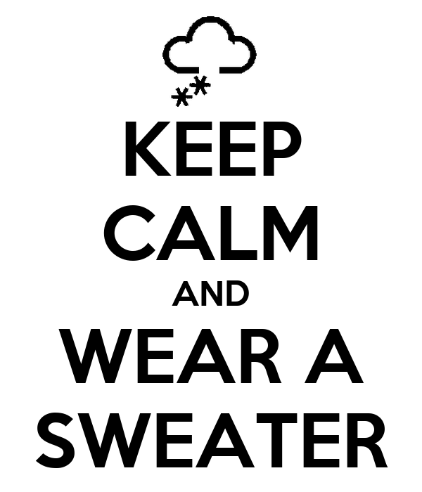 KEEP CALM AND WEAR A SWEATER