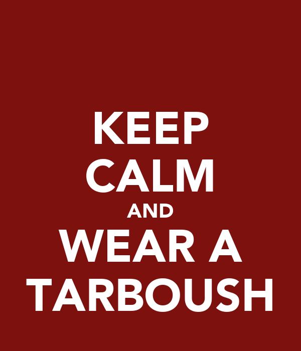 KEEP CALM AND WEAR A TARBOUSH