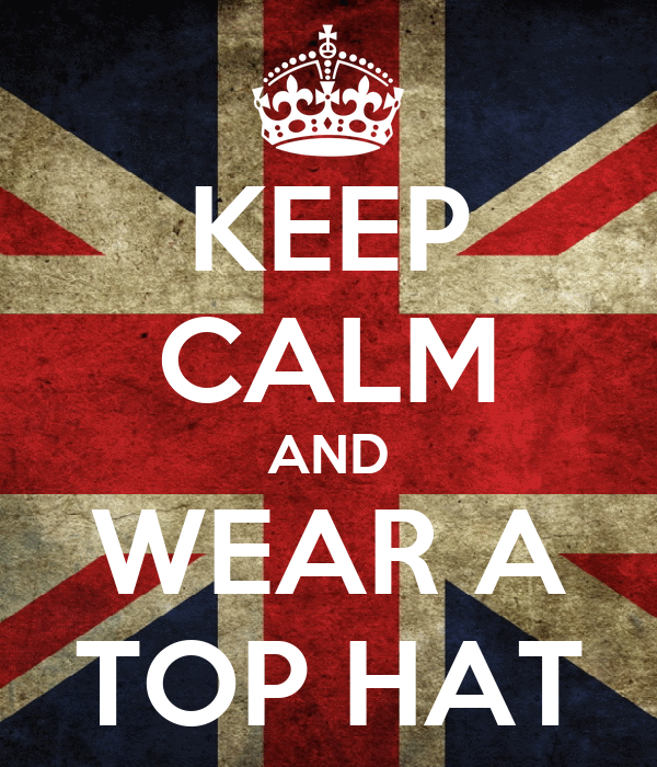 KEEP CALM AND WEAR A TOP HAT